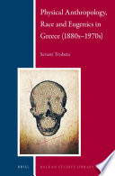 Physical Anthropology  Race and Eugenics in Greece  1880s   1970s