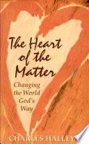 The Heart of the Matter  Changing the World God s Way