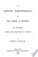 On Heroes  Hero worship    the Heroic in History