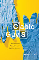 Cable guys : television and masculinities in the twenty-first century / Amanda D. Lotz.