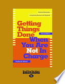 Getting Things Done When You Are Not in Charge  Large Print 16pt