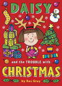 Daisy And The Trouble With Christmas : when daisy is excited, trouble will surely follow!...