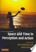 Space and Time in Perception and Action