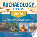 Archaeology For Kids Africa Top Archaeological Dig Sites And Discoveries Guide On Archaeological Artifacts 5th Grade Social Studies