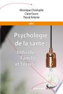 Psychologie de la santé : Individu, Famille et Société
