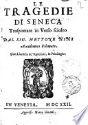 Le tragedie di Seneca trasportate in verso sciolto dal sig. Hettore Nini Accademico Filomato