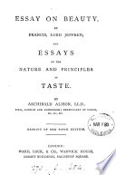 Essay On Beauty By Francis Lord Jeffrey And Essays On The Nature And Principles Of Taste By A Alison Repr Of The 5th Ed book
