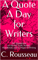 A Quote A Day For Writers  365 Quotations on the Art  Craft  Humor  Heartbreak  Joys   Magic of Writing