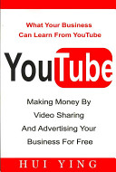 Youtube  Making Money by Video Sharing and Advertising Your Business for Free