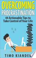 Overcoming Procrastination  44 Actionable Tips to Take Control of Your Life