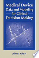 Medical Device Data And Modeling For Clinical Decision Making : with practical guidance on the use...