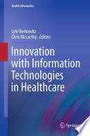Innovation With Information Technologies In Healthcare : in healthcare, with real-life examples and guidance...