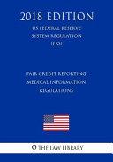 Fair Credit Reporting Medical Information Regulations Us Federal Reserve System Regulation Frs 2018 Edition