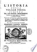 L Istoria della volgar poesia scritta da Gio  Mario Crescimbeni canonico di Santa Maria in Cosmedin  e custode d Arcadia