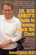 Dr  Bob Arnot s Guide to Turning Back the Clock
