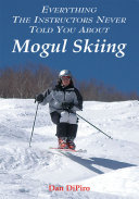 Everything the Instructors Never Told You About Mogul Skiing Book