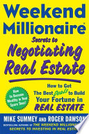 Weekend Millionaire Secrets to Negotiating Real Estate  How to Get the Best Deals to Build Your Fortune in Real Estate