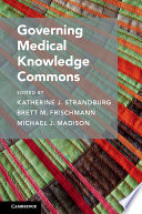 Governing Medical Knowledge Commons : to innovation policymaking; second, evidence shows that...