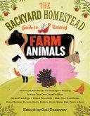 The Backyard Homestead Guide to Raising Farm Animals