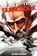 Attack On Titan Guidebook: INSIDE & OUTSIDE : titans! ? this exhaustive guide to the...