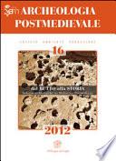 APM – Archeologia Postmedievale, 16, 2012. Dal butto alla storia. Indagini archeologiche tra Medioevo e Postmedioevo. Atti del Convegno di Studi (Sciacca-Burgio-Ribera, 28-29 marzo 2011)