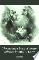 The mother s book of poetry  selected by Mrs  A  Gatty
