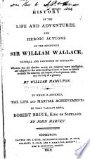 The History of the Life and Heroic Actions of the Renowned Sir William Wallace  General and Governor of Scotland