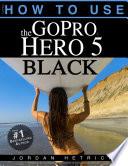 GoPro HERO 5 BLACK  How To Use The GoPro Hero 5 Black