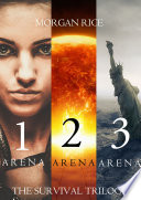 The Survival Trilogy  Arena 1  Arena 2 and Arena 3  Books 1 3