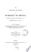 The obligation and extent of humanity to brutes  principally considered with reference to the domesticated animals