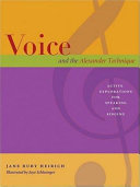 Voice and the Alexander Technique: Active Explorations for Speaking and Singing