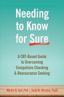 Needing to Know for Sure: A CBT-Based Guide to Overcoming Compulsive Checking and Reassurance Seeking