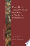 Frans Floris  1519 20   70   Imagining a Northern Renaissance