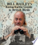 Bill Bailey s Remarkable Guide to British Birds