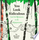"""""""You Look Ridiculous,"""" Said the Rhinoceros to the Hippopotamus"""