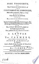 Free thoughts on the proceedings of the Continental congress  held at Philadelphia Sept  5  1774  a letter  by a farmer  signing himself A W  farmer