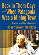 Back in Them DaysaWhen Patagonia Was a Mining Town