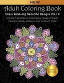 Adult Coloring Book: Stress Relieving Beautiful Designs (Vol. 14): Animals, Mandalas, Landscapes, Flowers, People, Objects, Paisley Pattern : of intricacy keeping you excited and engaged...
