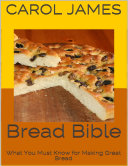 Bread Bible: What You Must Know for Making Great Bread