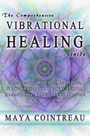 download ebook the comprehensive vibrational healing guide - life energy healing modalities, flower essences, crystal elixirs, homeopathy and the human biofield pdf epub