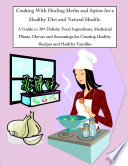 Cooking With Healing Herbs and Spices for a Healthy Diet and Natural Health  A Guide to 30  Holistic Food Ingredients  Medicinal Plants  Flavors and Seasonings for Creating Healthy Recipes and Healthy Families