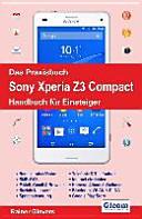 Das Praxisbuch Sony Xperia Z3 Compact   Handbuch f  r Einsteiger