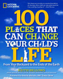 100 Places That Can Change Your Child's Life National Geographic Traveler Editor Keith Bellows Sends You