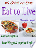 110 Quick & Easy Eat to Live Mouthwatering Meals