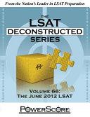 The Powerscore LSAT Deconstructed Series Volume 66  The June 2012 LSAT
