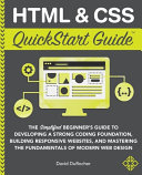 HTML / CSS QuickStart Guide: The Simplified Beginners Guide to Developing a Strong Coding Foundation, Building Responsive Websites, and Mastering the Fundamentals of Modern Web Design