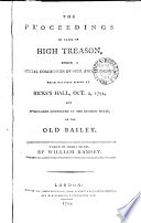The Proceedings in Cases of High Treason  Under a Special Commission of Oyer and Terminer