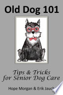 Old Dog 101   Tips   Tricks for Senior Dog Care