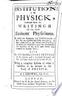 Institutions in Physick  collected from the writings of the most eminent physicians  etc