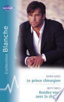 Le prince chirurgien   Rendez vous avec la chance  Harlequin Blanche